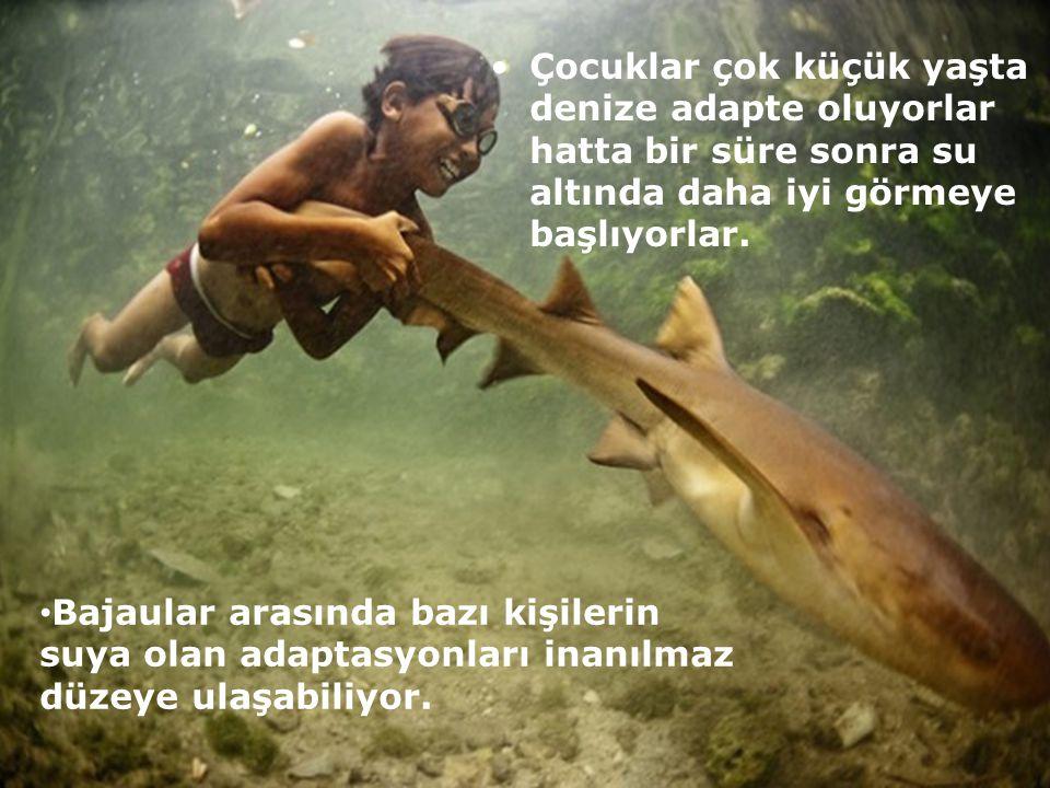 Çocuklar çok küçük yaşta denize adapte oluyorlar hatta bir süre sonra su altında daha iyi görmeye başlıyorlar.