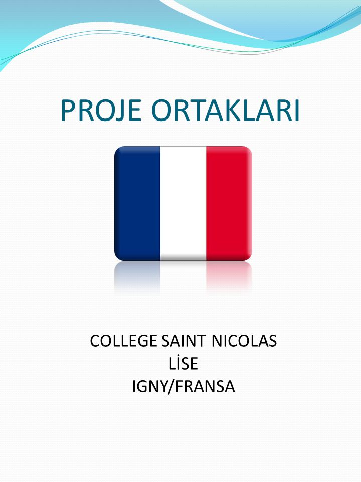PROJE ORTAKLARI COLLEGE SAINT NICOLAS LİSE IGNY/FRANSA