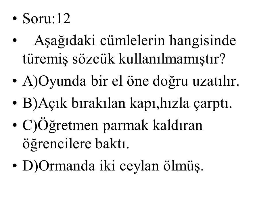 Soru:12 Aşağıdaki cümlelerin hangisinde türemiş sözcük kullanılmamıştır A)Oyunda bir el öne doğru uzatılır.