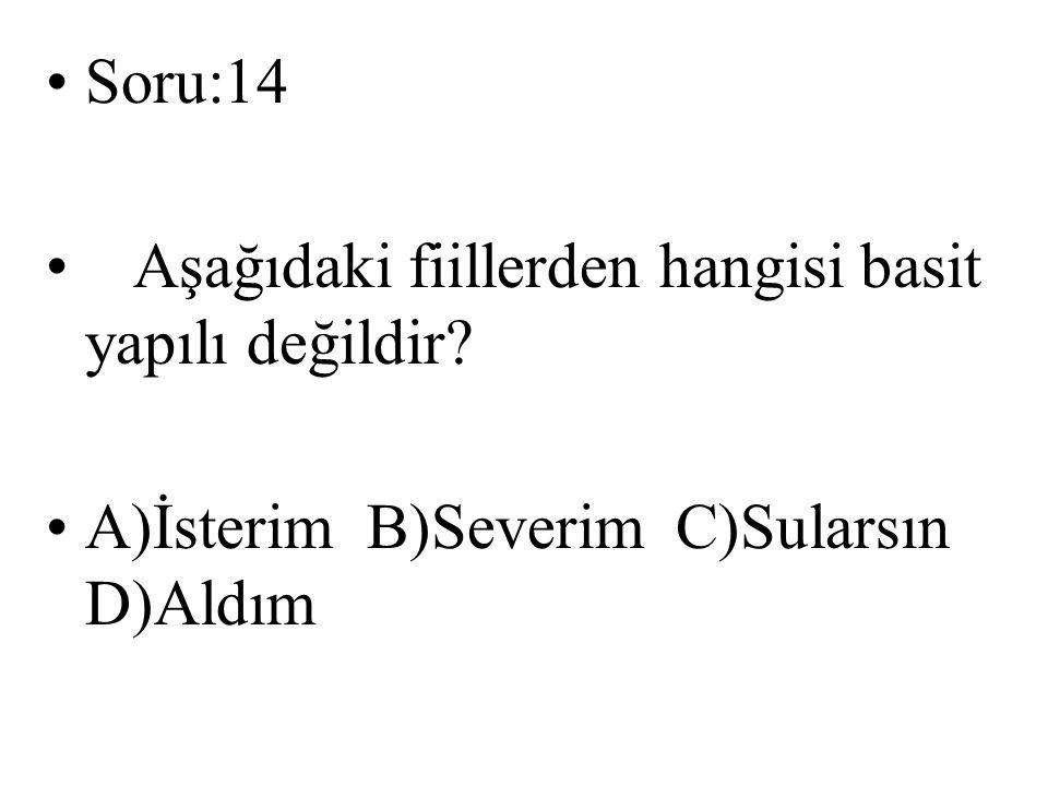 Soru:14 Aşağıdaki fiillerden hangisi basit yapılı değildir.