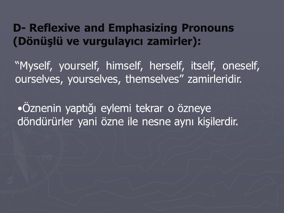 D- Reflexive and Emphasizing Pronouns (Dönüşlü ve vurgulayıcı zamirler):