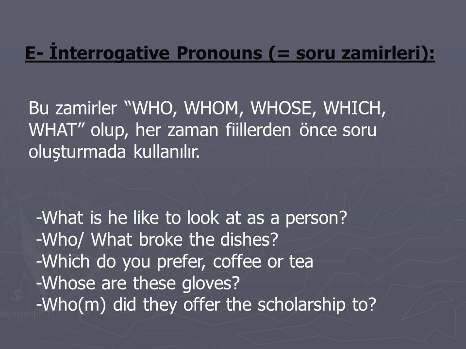 E- İnterrogative Pronouns (= soru zamirleri):