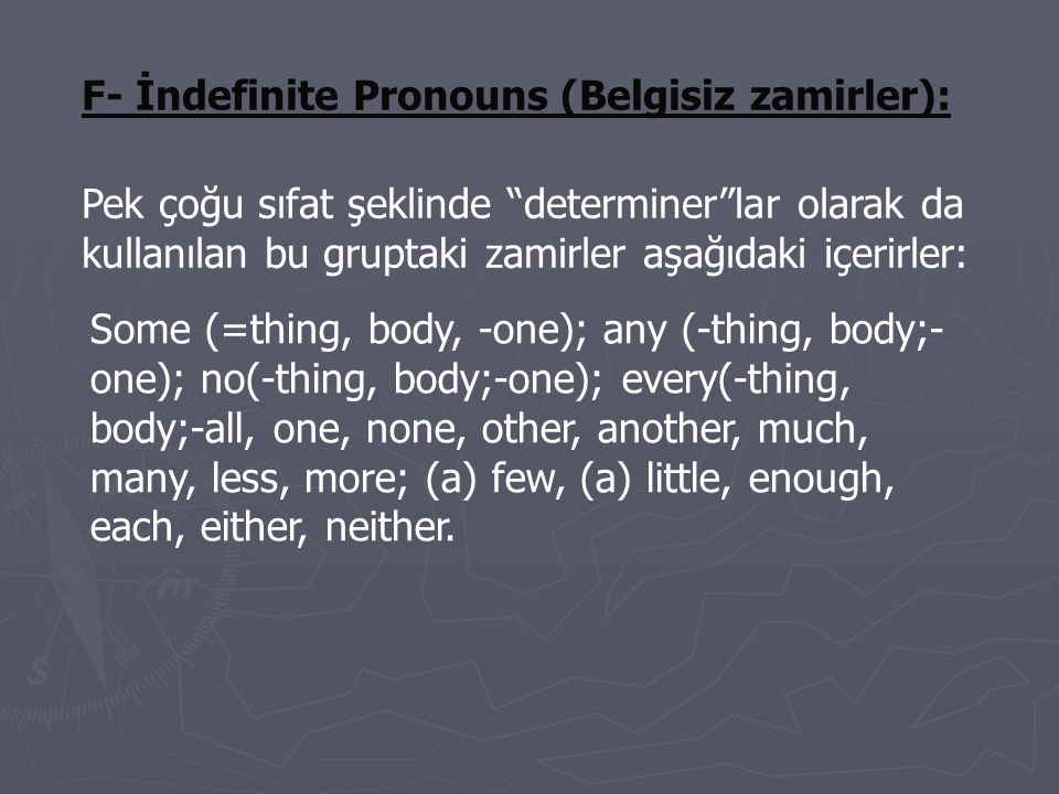 F- İndefinite Pronouns (Belgisiz zamirler):