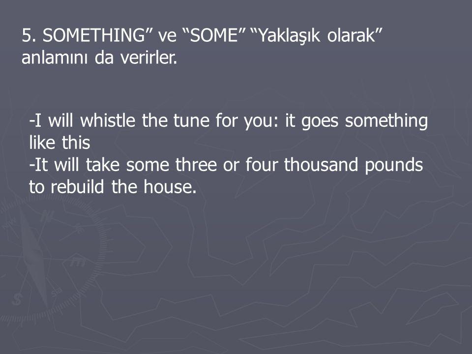 5. SOMETHING ve SOME Yaklaşık olarak anlamını da verirler.