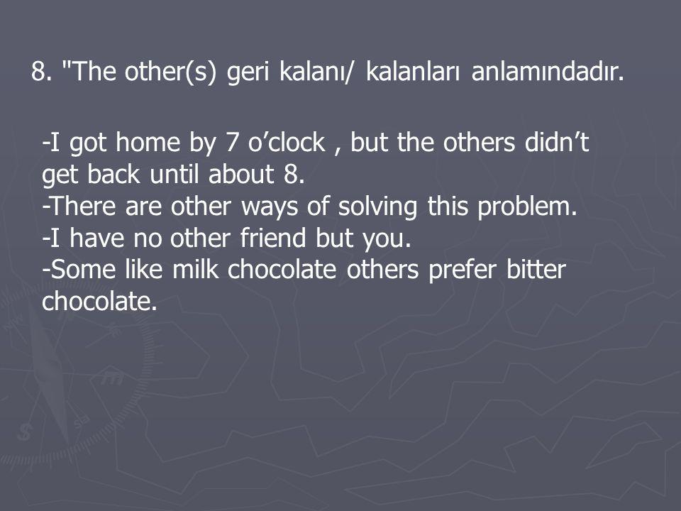 8. The other(s) geri kalanı/ kalanları anlamındadır.