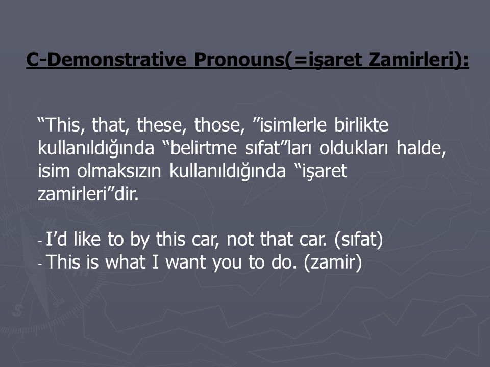 C-Demonstrative Pronouns(=işaret Zamirleri):