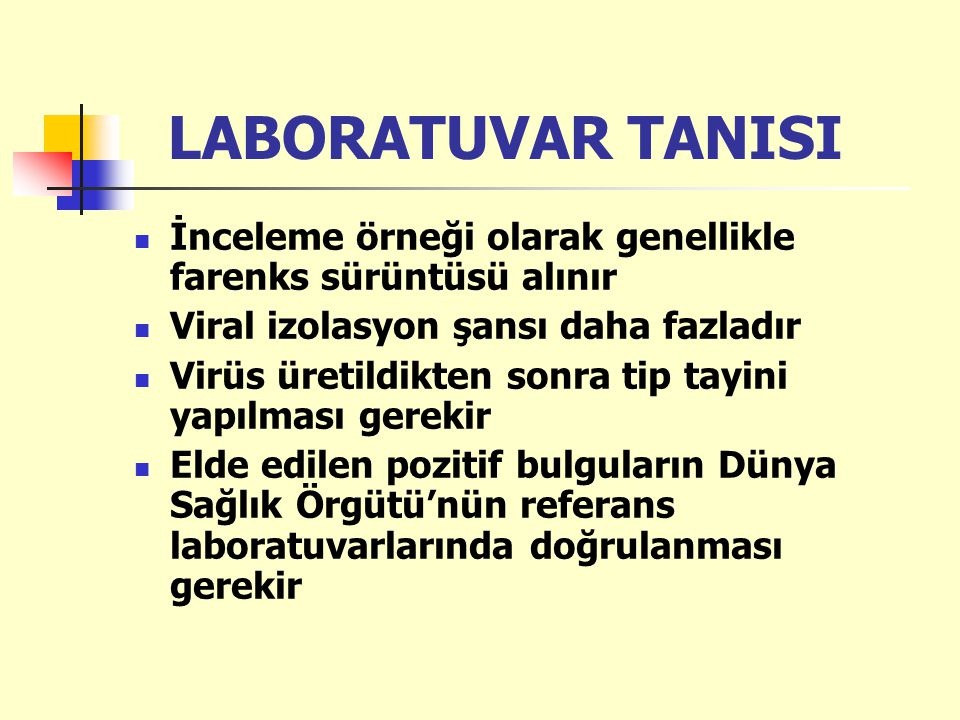 LABORATUVAR TANISI İnceleme örneği olarak genellikle farenks sürüntüsü alınır. Viral izolasyon şansı daha fazladır.
