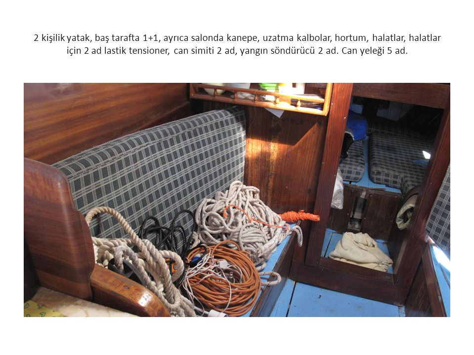 2 kişilik yatak, baş tarafta 1+1, ayrıca salonda kanepe, uzatma kalbolar, hortum, halatlar, halatlar için 2 ad lastik tensioner, can simiti 2 ad, yangın söndürücü 2 ad.
