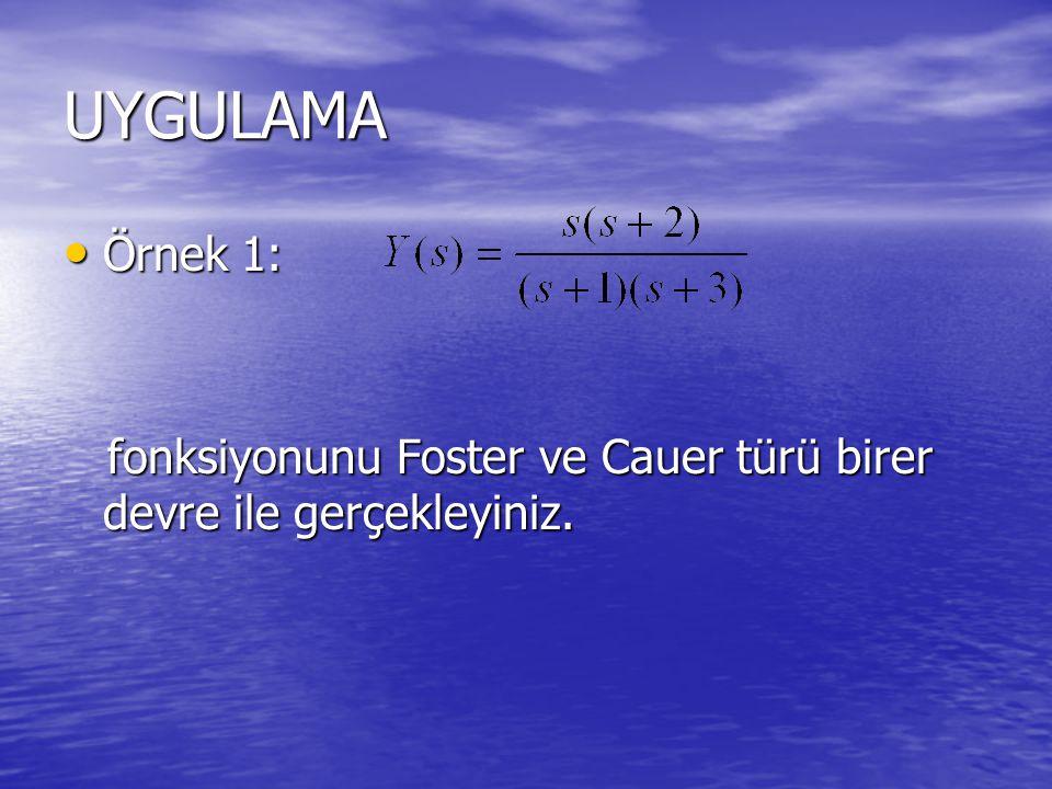 UYGULAMA Örnek 1: fonksiyonunu Foster ve Cauer türü birer devre ile gerçekleyiniz.