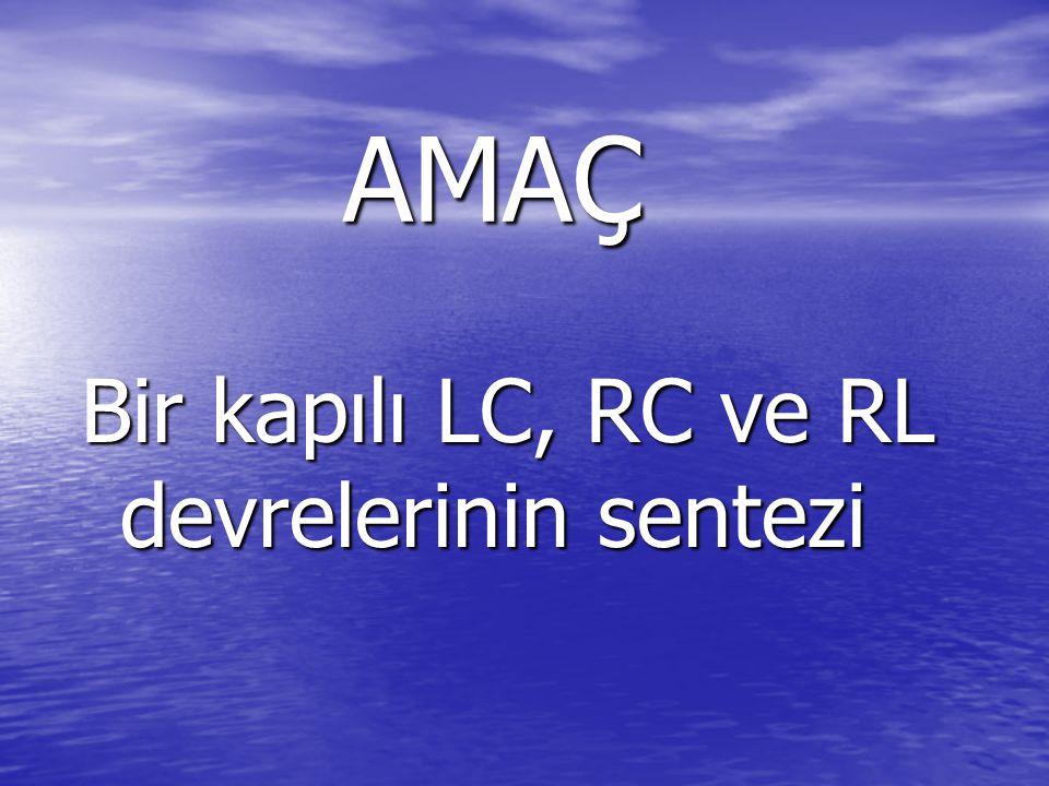 AMAÇ Bir kapılı LC, RC ve RL devrelerinin sentezi
