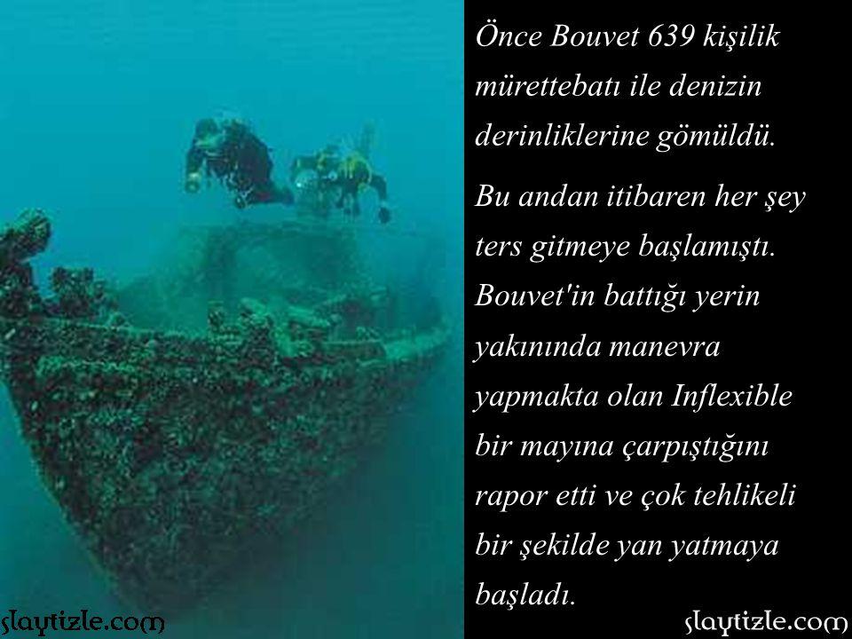 Önce Bouvet 639 kişilik mürettebatı ile denizin derinliklerine gömüldü.