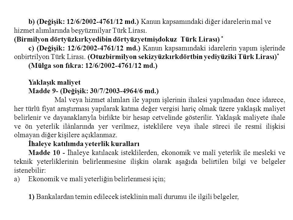 b) (Değişik: 12/6/2002-4761/12 md.) Kanun kapsamındaki diğer idarelerin mal ve hizmet alımlarında beşyüzmilyar Türk Lirası. (Birmilyon dörtyüzkırkyedibin dörtyüzyetmişdokuz Türk Lirası) *