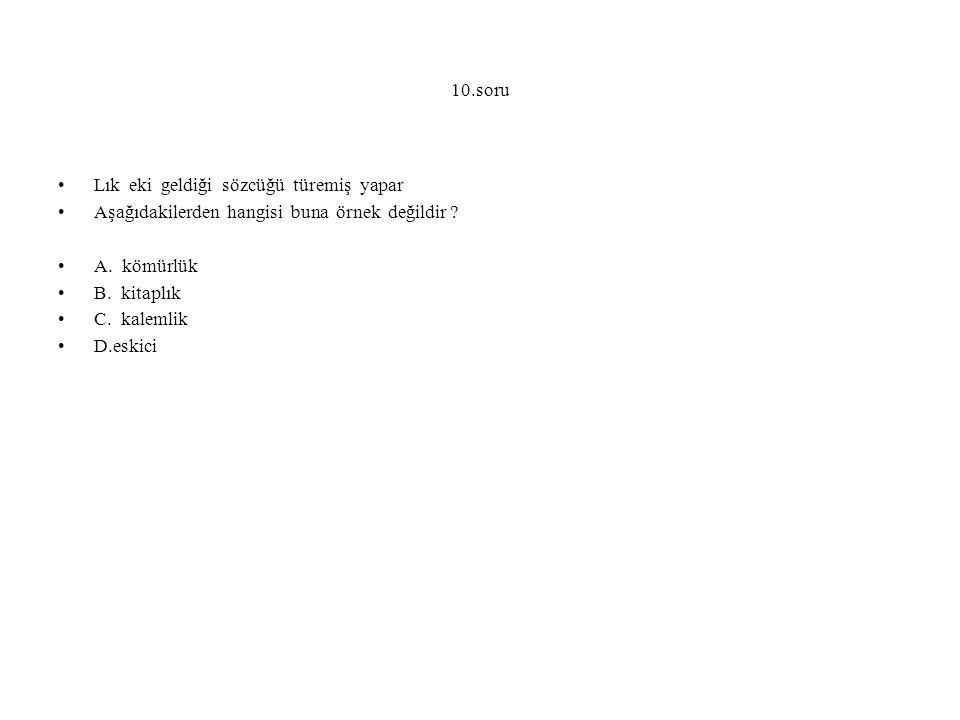 10.soru Lık eki geldiği sözcüğü türemiş yapar. Aşağıdakilerden hangisi buna örnek değildir