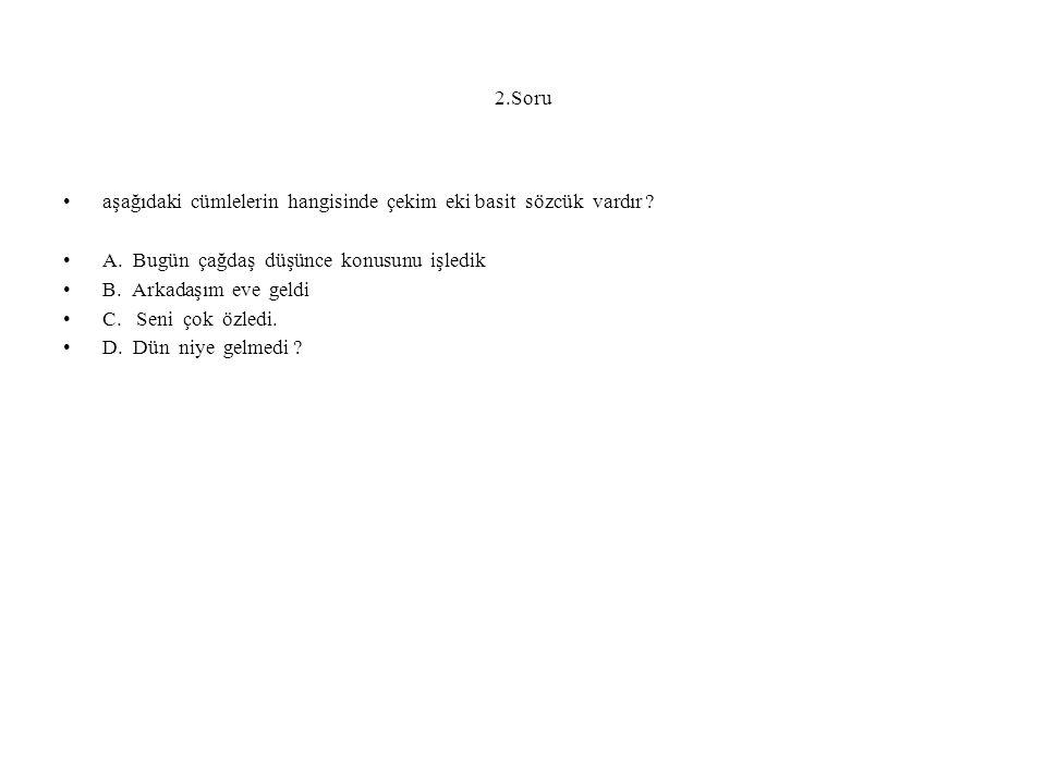 2.Soru aşağıdaki cümlelerin hangisinde çekim eki basit sözcük vardır A. Bugün çağdaş düşünce konusunu işledik.