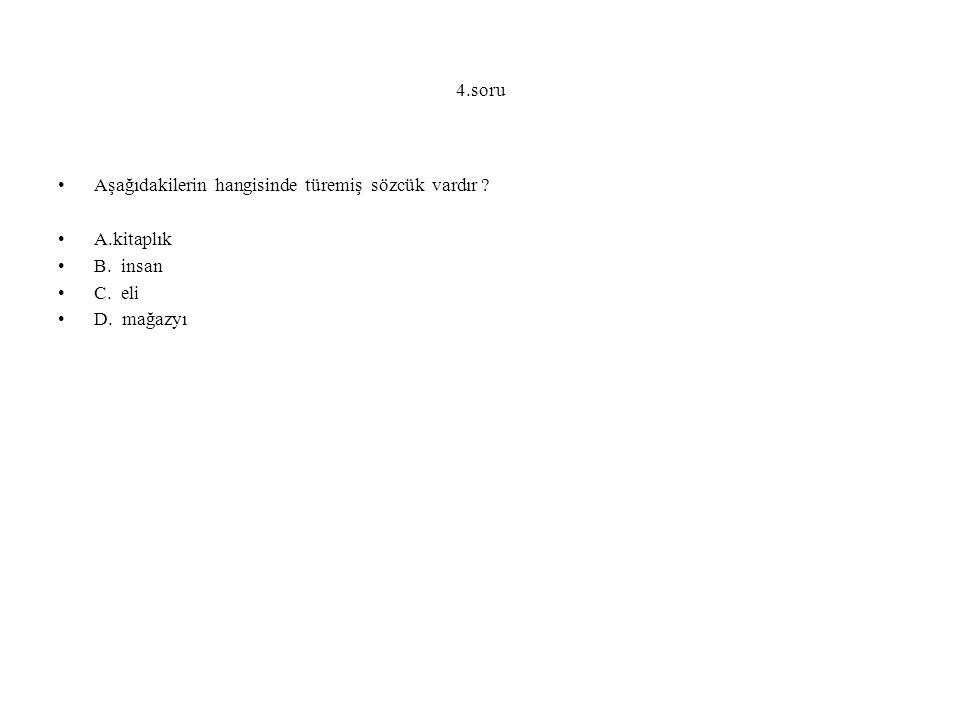 4.soru Aşağıdakilerin hangisinde türemiş sözcük vardır .