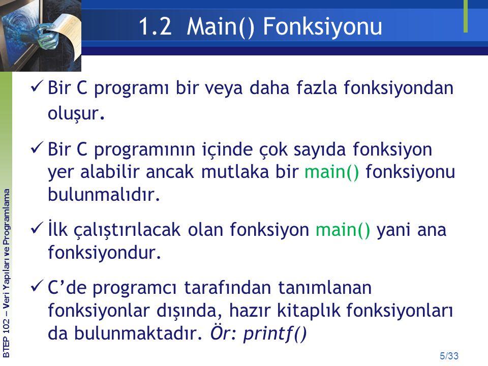 1.2 Main() Fonksiyonu Bir C programı bir veya daha fazla fonksiyondan oluşur.