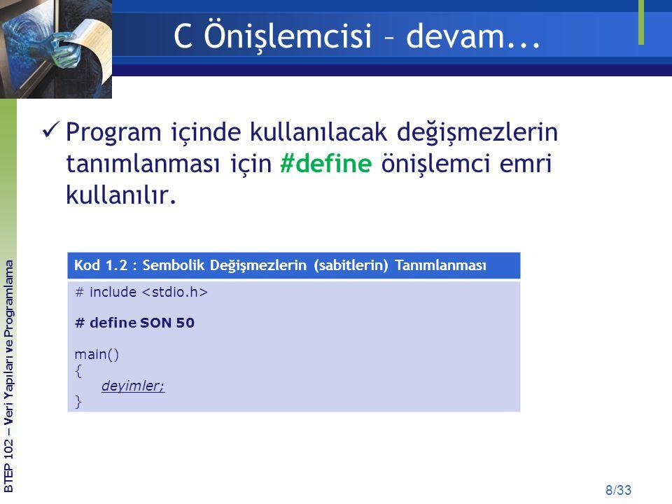 C Önişlemcisi – devam... Program içinde kullanılacak değişmezlerin tanımlanması için #define önişlemci emri kullanılır.