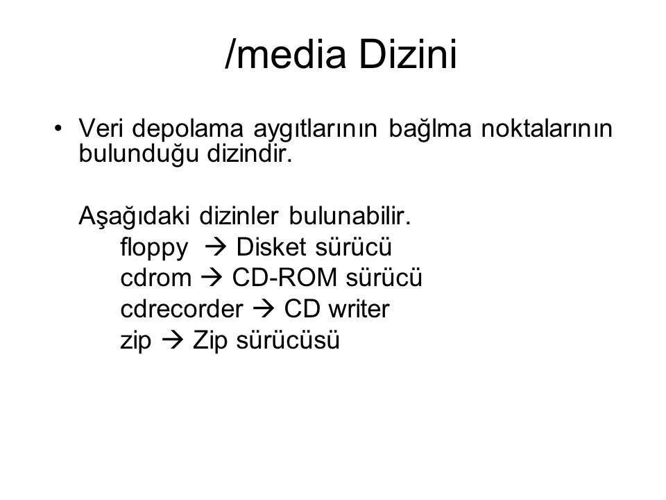 /media Dizini Veri depolama aygıtlarının bağlma noktalarının bulunduğu dizindir. Aşağıdaki dizinler bulunabilir.