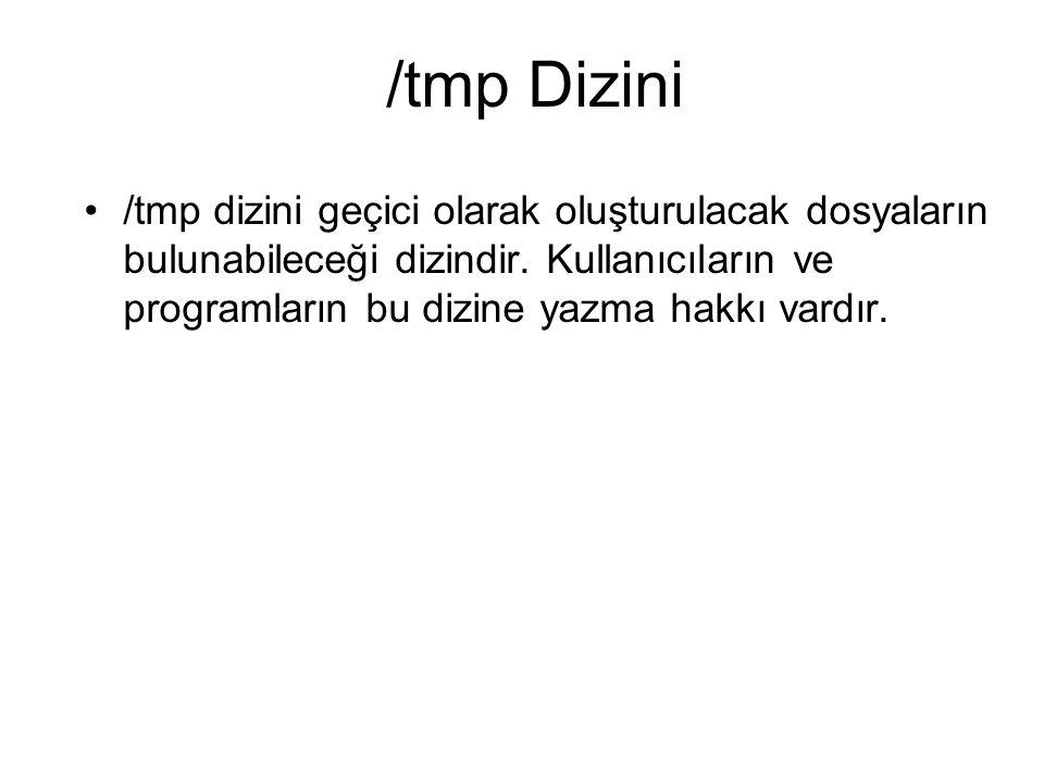 /tmp Dizini /tmp dizini geçici olarak oluşturulacak dosyaların bulunabileceği dizindir.