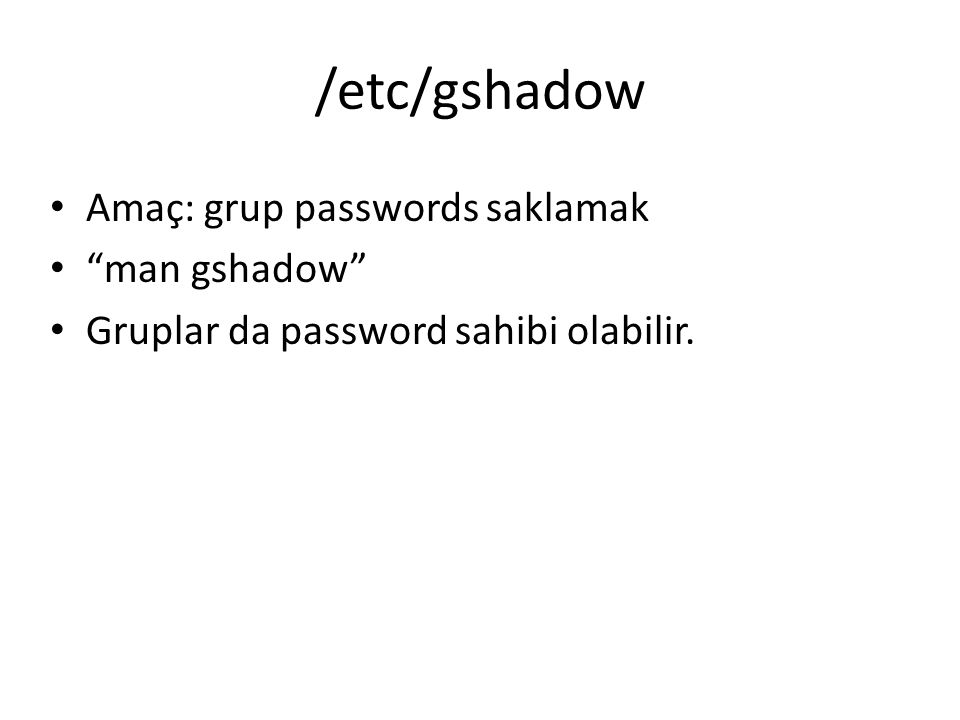 /etc/gshadow Amaç: grup passwords saklamak man gshadow
