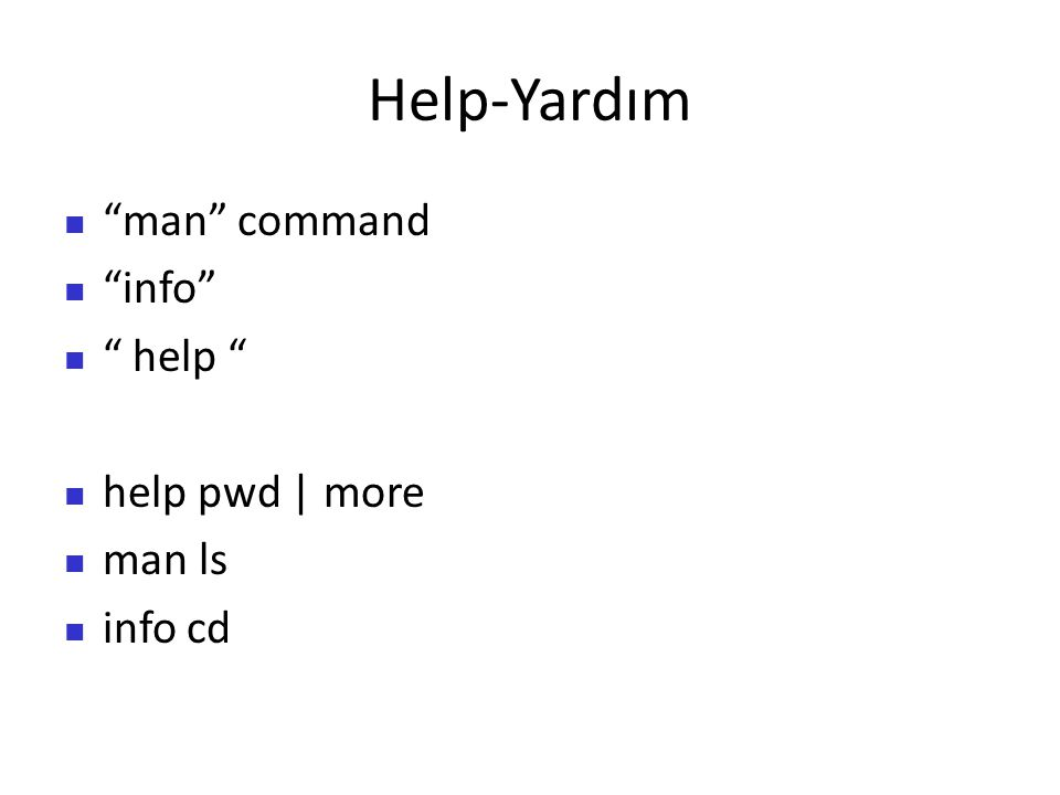Help-Yardım man command info help help pwd | more man ls