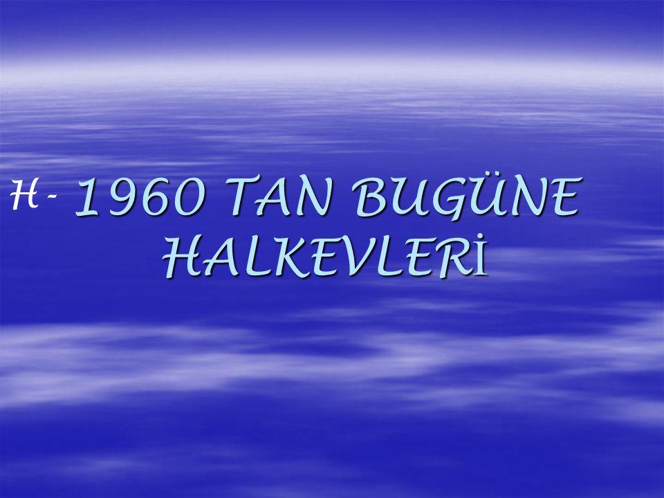 H- 1960 TAN BUGÜNE HALKEVLERİ