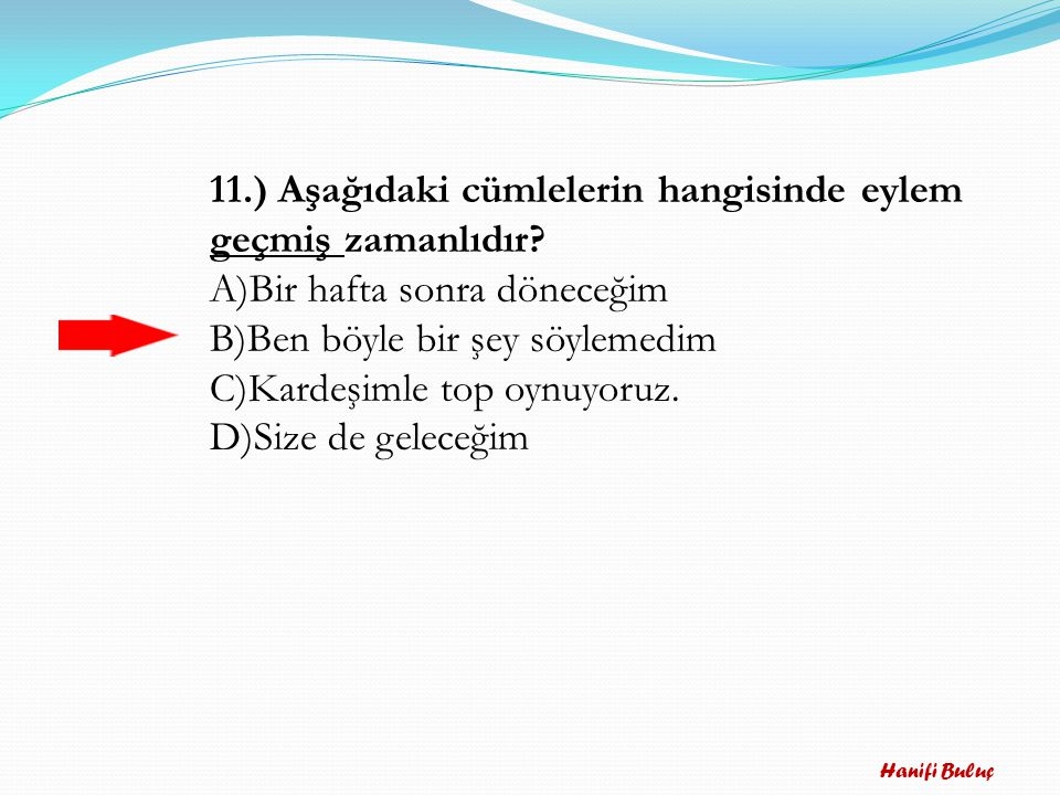 11.) Aşağıdaki cümlelerin hangisinde eylem geçmiş zamanlıdır
