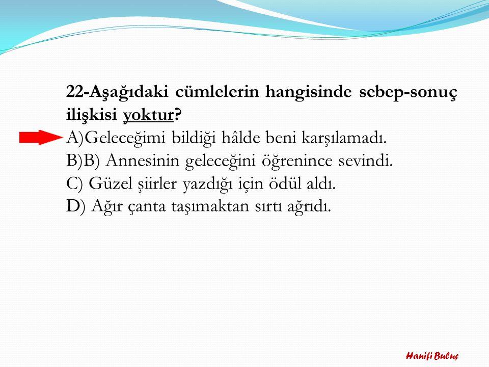 22-Aşağıdaki cümlelerin hangisinde sebep-sonuç ilişkisi yoktur