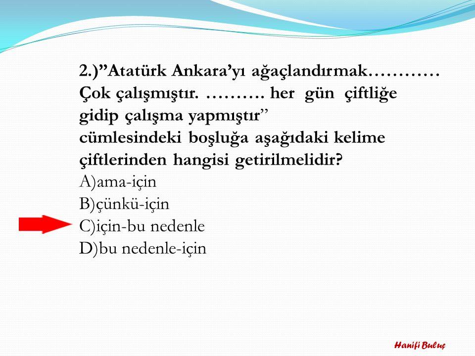 2.) Atatürk Ankara'yı ağaçlandırmak…………