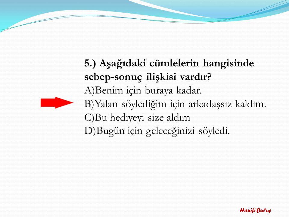 5.) Aşağıdaki cümlelerin hangisinde sebep-sonuç ilişkisi vardır