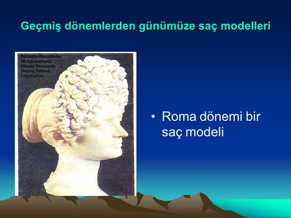 Geçmiş dönemlerden günümüze saç modelleri