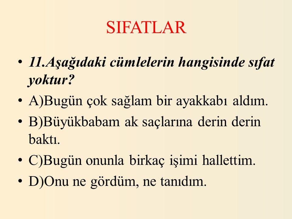 SIFATLAR 11.Aşağıdaki cümlelerin hangisinde sıfat yoktur