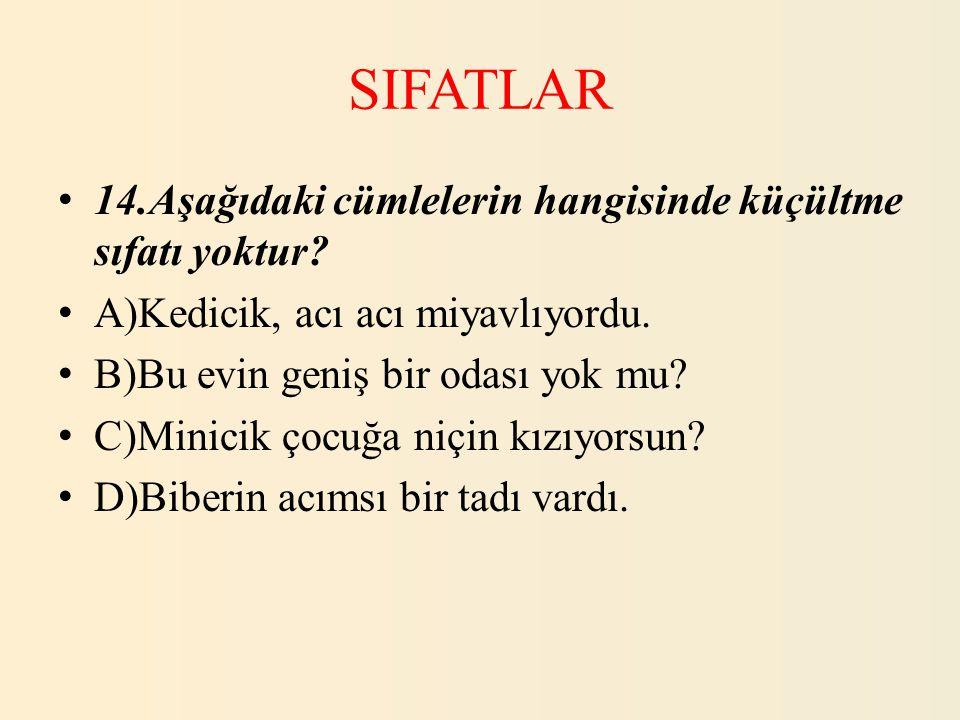 SIFATLAR 14.Aşağıdaki cümlelerin hangisinde küçültme sıfatı yoktur