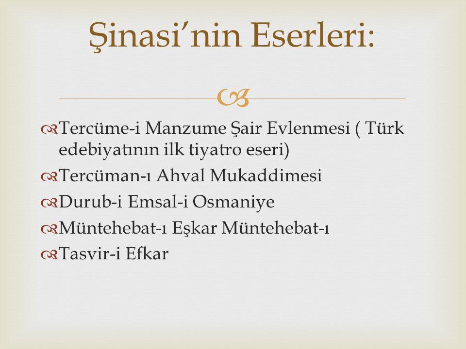 Şinasi'nin Eserleri: Tercüme-i Manzume Şair Evlenmesi ( Türk edebiyatının ilk tiyatro eseri) Tercüman-ı Ahval Mukaddimesi.