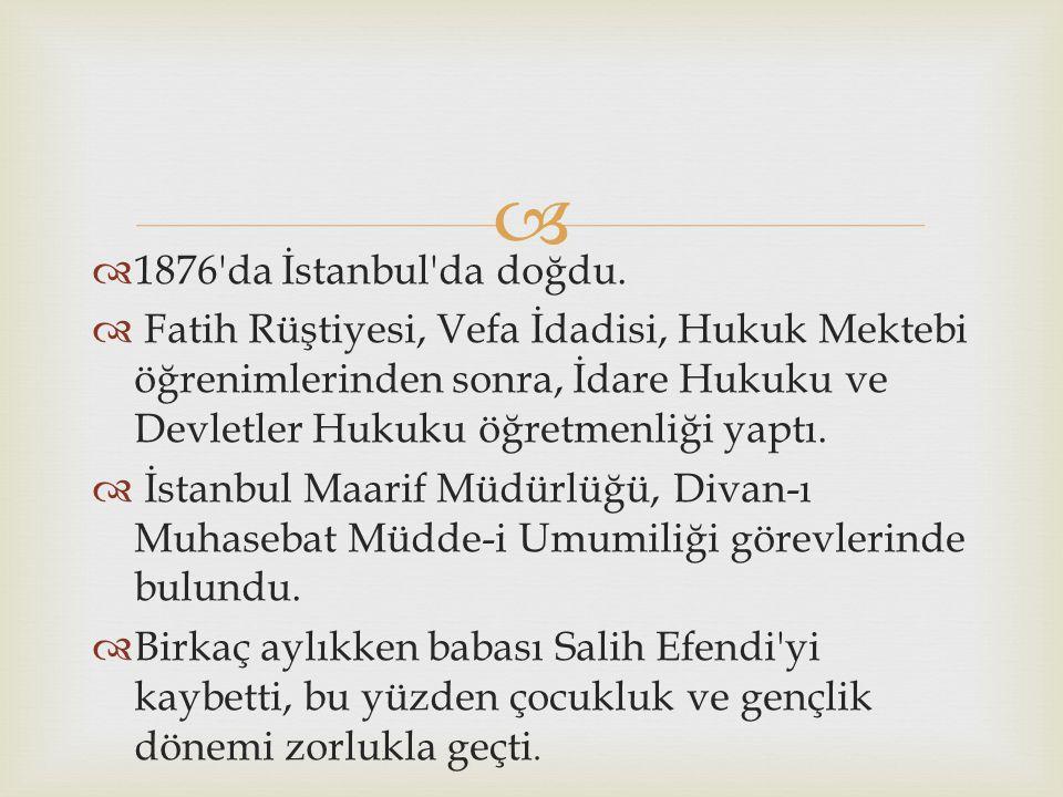 1876 da İstanbul da doğdu. Fatih Rüştiyesi, Vefa İdadisi, Hukuk Mektebi öğrenimlerinden sonra, İdare Hukuku ve Devletler Hukuku öğretmenliği yaptı.