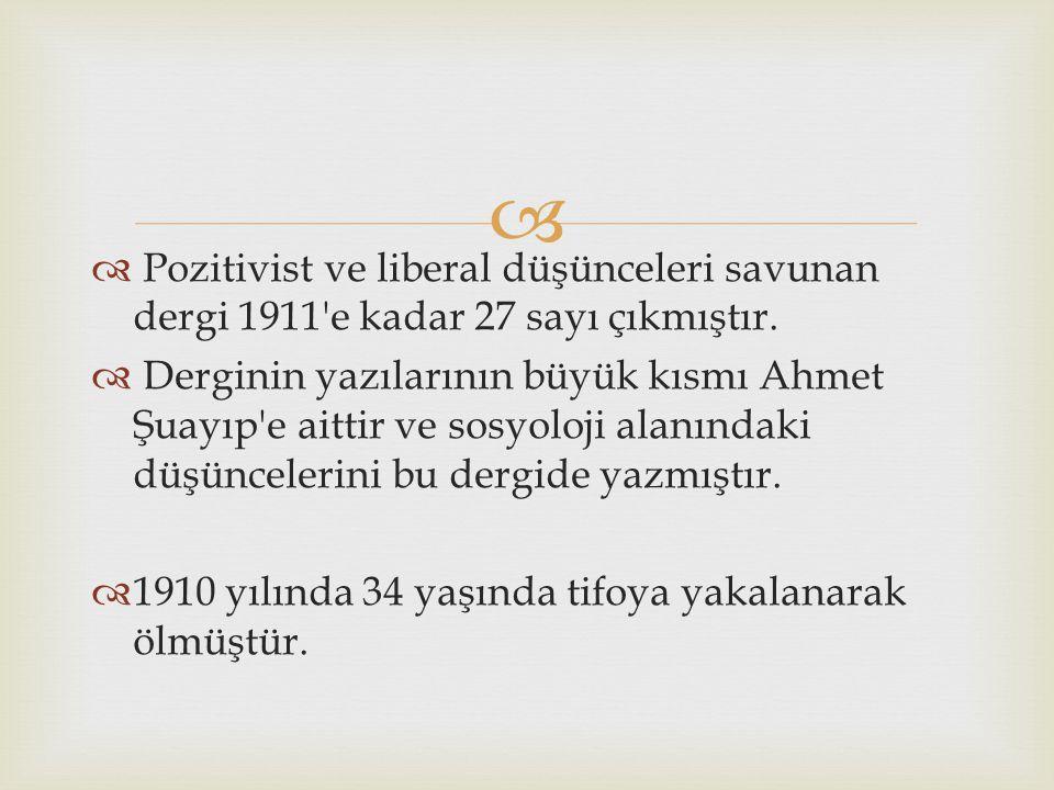Pozitivist ve liberal düşünceleri savunan dergi 1911 e kadar 27 sayı çıkmıştır.