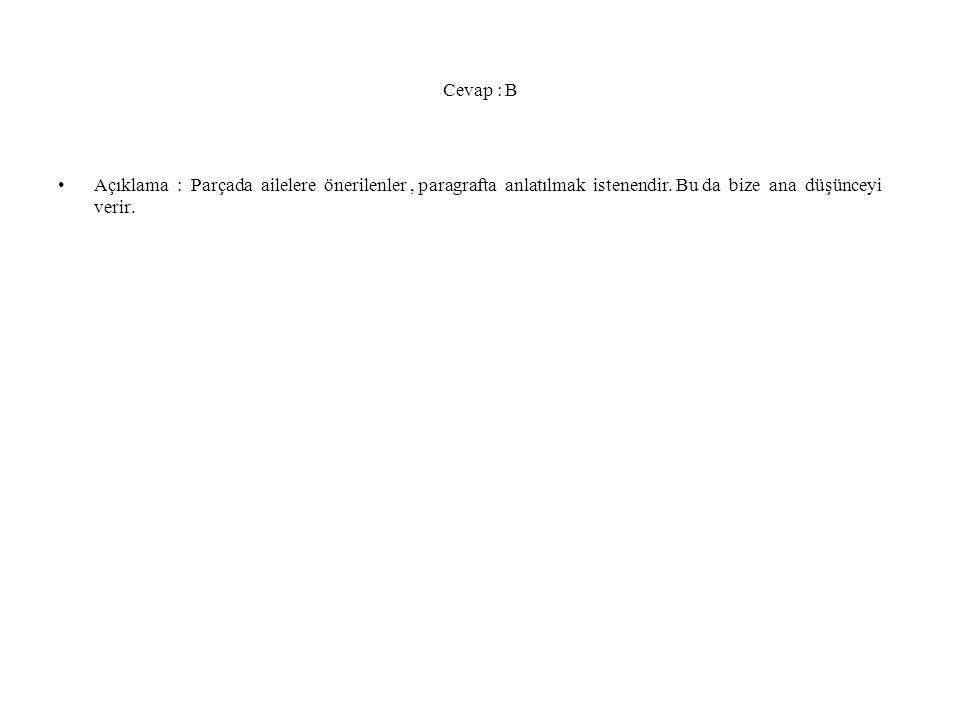 Cevap : B Açıklama : Parçada ailelere önerilenler , paragrafta anlatılmak istenendir.