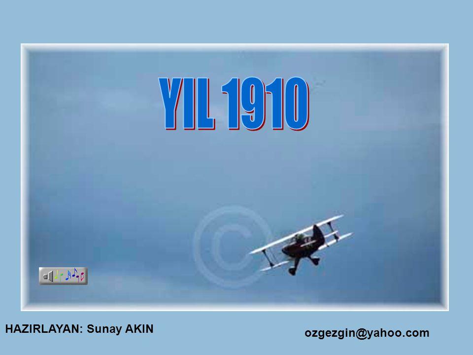 YIL 1910 HAZIRLAYAN: Sunay AKIN ozgezgin@yahoo.com