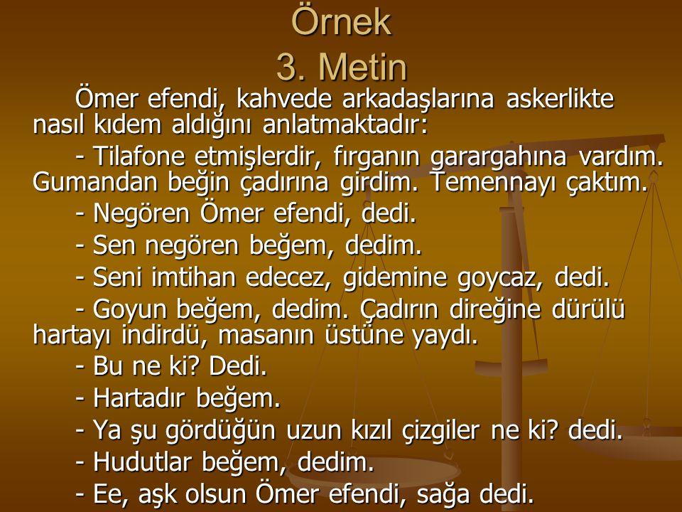 Örnek 3. Metin Ömer efendi, kahvede arkadaşlarına askerlikte nasıl kıdem aldığını anlatmaktadır: