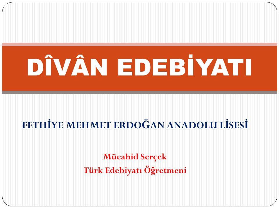 FETHİYE MEHMET ERDOĞAN ANADOLU LİSESİ Türk Edebiyatı Öğretmeni