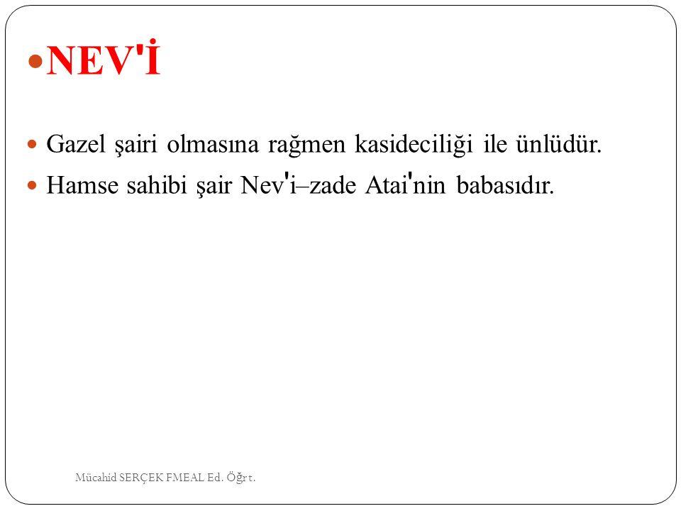 NEV İ Gazel şairi olmasına rağmen kasideciliği ile ünlüdür.