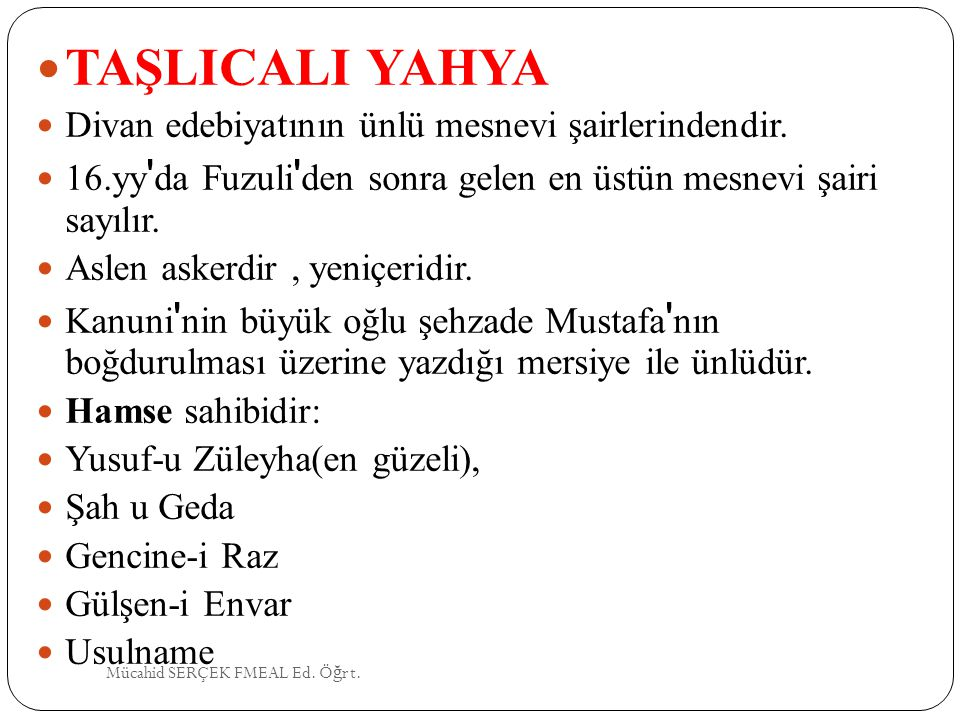 TAŞLICALI YAHYA Divan edebiyatının ünlü mesnevi şairlerindendir.