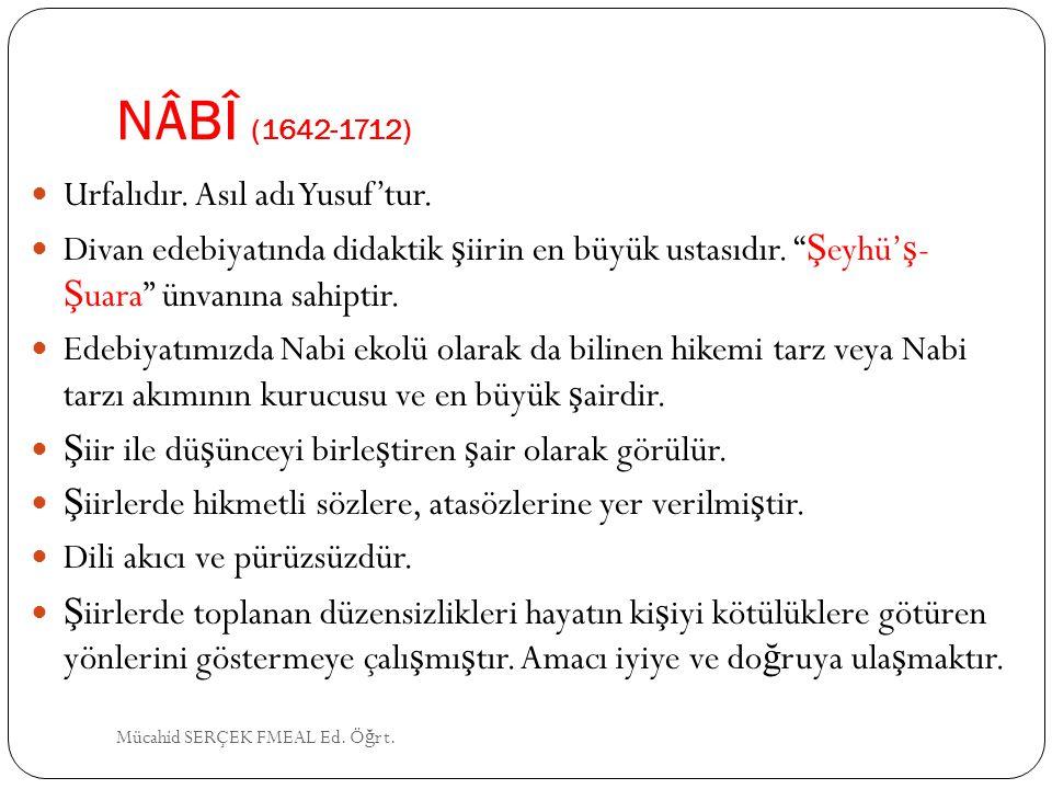 NÂBÎ (1642-1712) Urfalıdır. Asıl adı Yusuf'tur.