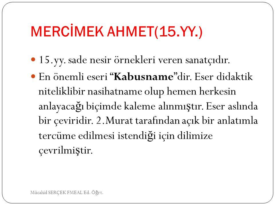 MERCİMEK AHMET(15.YY.) 15.yy. sade nesir örnekleri veren sanatçıdır.