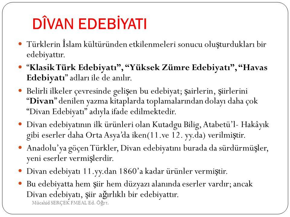 DÎVAN EDEBİYATI Türklerin İslam kültüründen etkilenmeleri sonucu oluşturdukları bir edebiyattır.