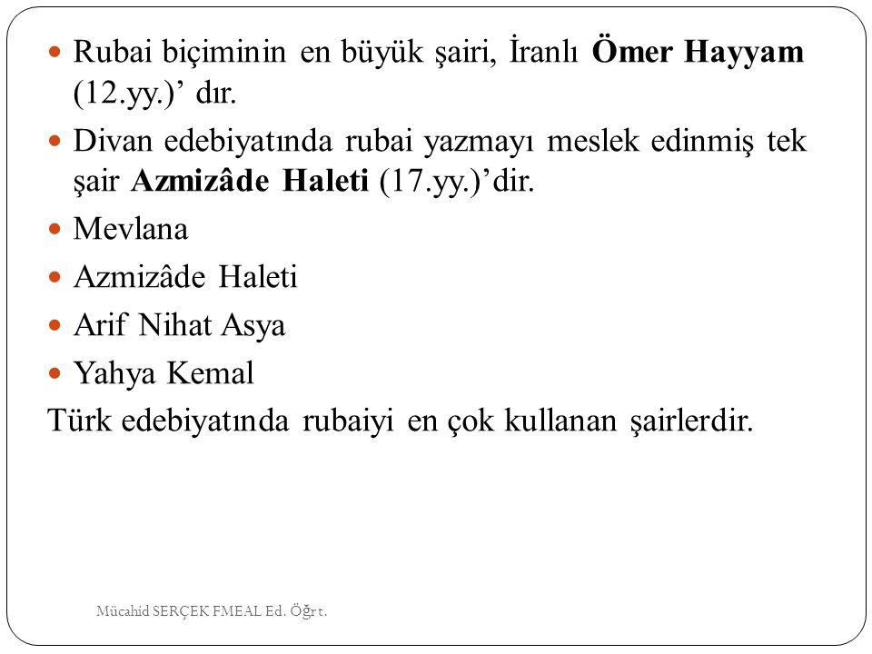 Rubai biçiminin en büyük şairi, İranlı Ömer Hayyam (12.yy.)' dır.