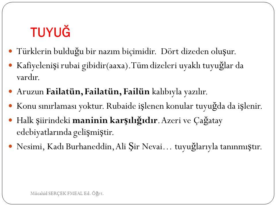 TUYUĞ Türklerin bulduğu bir nazım biçimidir. Dört dizeden oluşur.