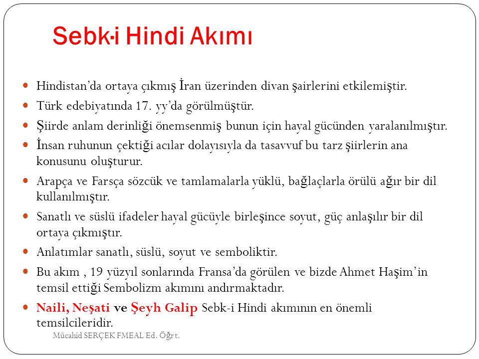 Sebk·i Hindi Akımı Hindistan'da ortaya çıkmış İran üzerinden divan şairlerini etkilemiştir. Türk edebiyatında 17. yy'da görülmüştür.