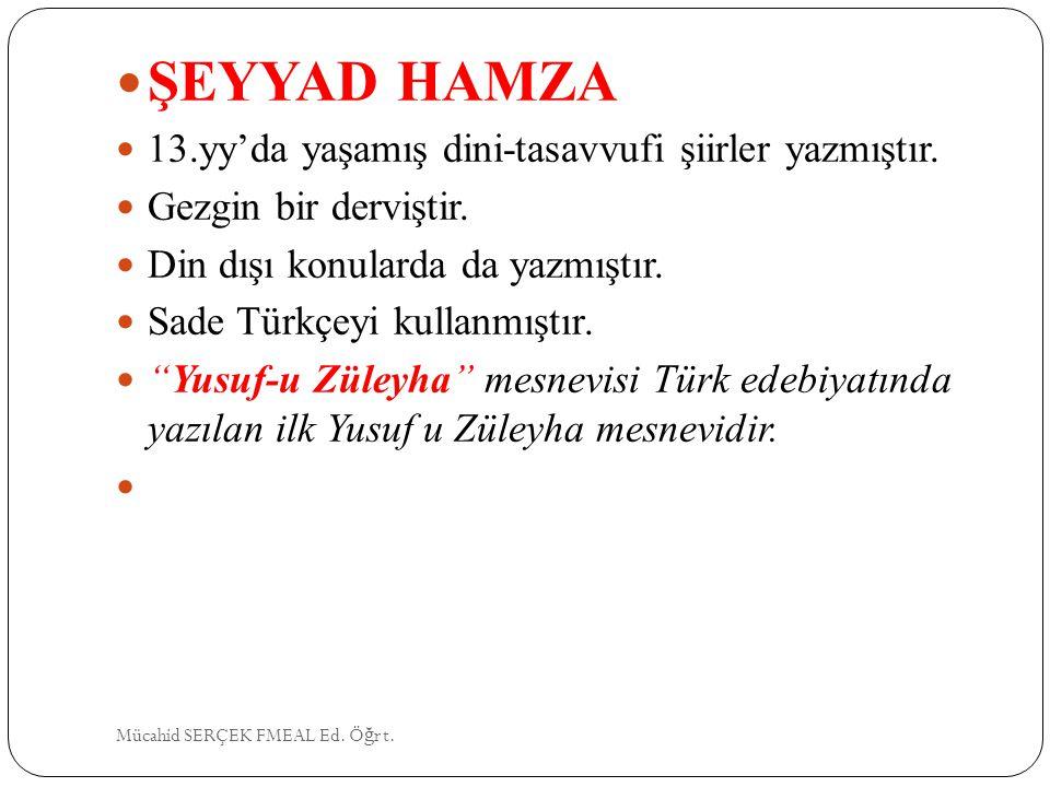 ŞEYYAD HAMZA 13.yy'da yaşamış dini-tasavvufi şiirler yazmıştır.