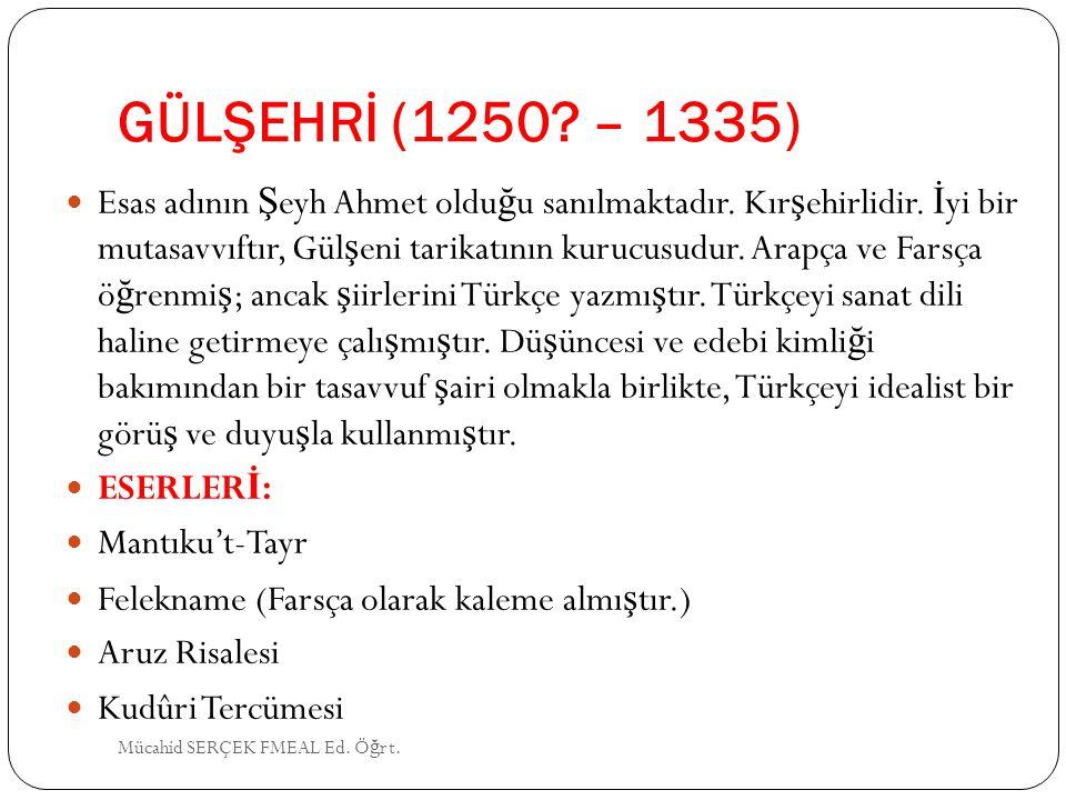 GÜLŞEHRİ (1250 – 1335)
